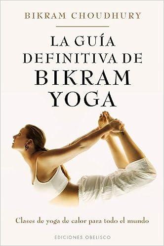 La guia definitiva de Bikram Yoga SALUD Y VIDA NATURAL ...