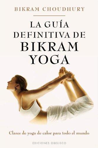 La guia definitiva de Bikram Yoga (Spanish Edition ...