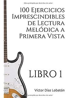 100 Ejercicios Imprescindibles de LECTURA MElÓDICA a primera vista para GUITARRA: LIBRO 1 (con