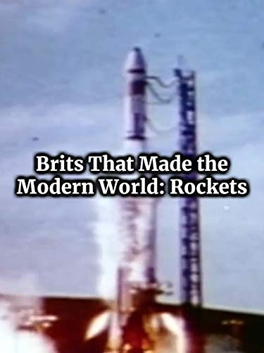 Brits That Made the Modern World: Rockets