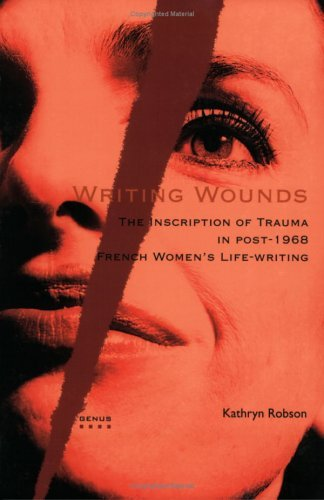 Read Online Writing Wounds: The Inscription of Trauma in Post-1968 French Women's Life-writing (Genus: Gender in Modern Culture) by Kathryn Robson (1-Jan-2004) Paperback PDF