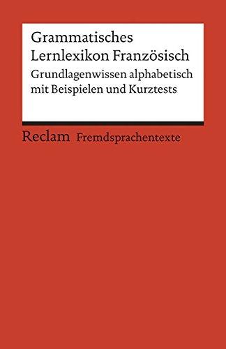 Grammatisches Lernlexikon Französisch: Grundlagenwissen alphabetisch mit Beispielen und Kurztests (Reclams Universal-Bibliothek)