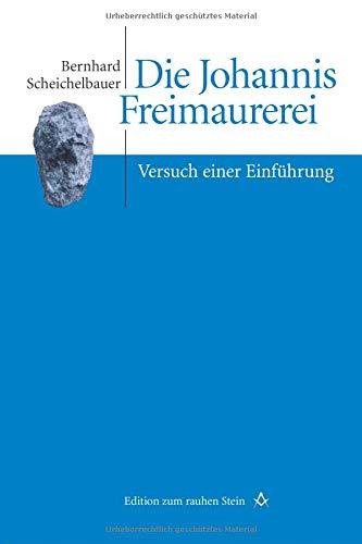 Die Johannis Freimaurerei: Versuch einer Einführung