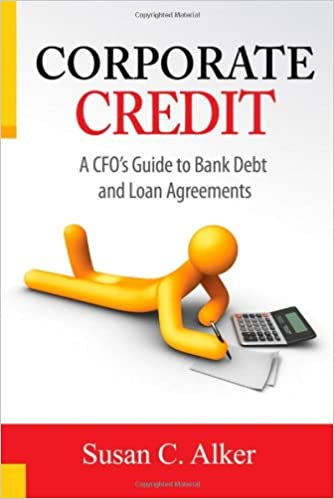 Corporate Credit A Cfos Guide To Bank Debt And Loan Agreements