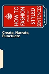 Create, Narrate, Punctuate: How to Fashion Exquisitely Styled Sentences