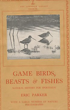 Game Birds, Beasts and Fishes: Natural History for Sportsmen (The Lonsdale Library, Vol. 20)