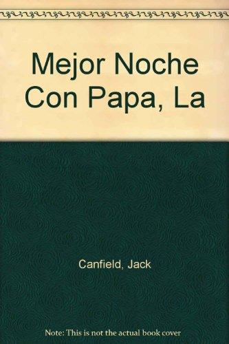 Mejor Noche Con Papa, La (Spanish Edition) - Canfield, Jack; Hansen, Mark Victor