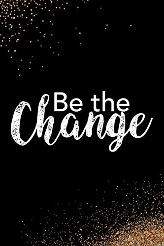 Be The Change: Blank Lined Notebook Journal Diary Composition Notepad 120 Pages 6x9 Paperback Black and White