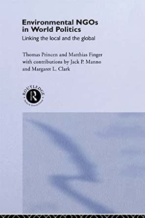environmental politics and ngos The role of ngos in global governance peter willetts tuesday, sept 27, 2011 it has become fashionable to assert that the role of nongovernmental organizations (ngos) in world politics.