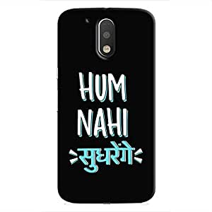 Cover It Up - Hum Nahi Sudharenge Moto G4/G4 Plus Hard Case