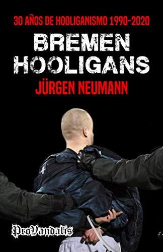 Bremen Hooligans: 30 años de hooliganismo 1990-2020