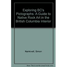 Exploring BC's Pictographs: A Guide to Native Rock Art in the British Columbia Interior