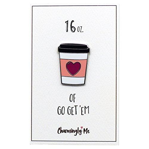 Enamel Card - CharminglyMe 16oz of Go Get 'Em Inspirational Encouragement Gift - Coffee Cup Enamel Pin on Greeting Card