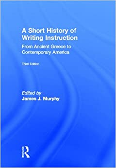 Book A Short History of Writing Instruction: From Ancient Greece to Contemporary America