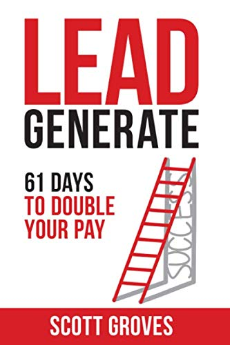 Lead Generate: 61 Days to Double Your Pay (Best Way To Increase Sales)