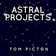 Astral Projects Audiobook by Dr. Tom Picton Narrated by Tom Picton