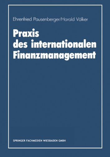 Praxis des internationalen Finanzmanagement: Eine empirische Untersuchung von Finanzierung, Kapitalstrukturgestaltung und Cash Management in internationalen Unternehmen (German Edition) by Gabler Verlag