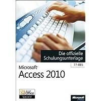 Microsoft Access 2010 - Die offizielle Schulungsunterlage für das MOS-Examen 77-885