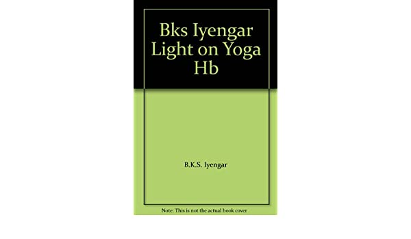 Bks Iyengar Light on Yoga HB: Amazon.es: B. K. S Iyengar ...