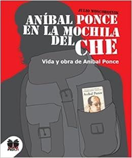 Anibal Ponce En La Mochila Del Che: WOSCOBOINIK JULIO: 9789871111138: Amazon.com: Books