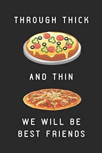 Through Thick And Thin We Will Be Best Friends: Customized Pizza Themed Notebook