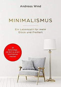 Minimalismus ein lebensstil f r mehr gl ck und freiheit for Minimalismus lebensstil