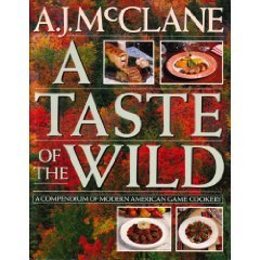 Taste of the Wild: A Compendium of Modern American Game Cookery by A. J. McClane