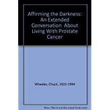 Affirming the Darkness: An Extended Conversation  About Living With Prostate Cancer