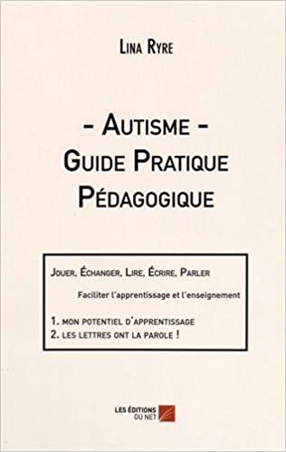 Lire en ligne Autisme - guide pratique pédagogique : Jouer, échanger, lire, écrire, parler pdf