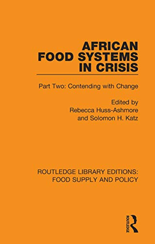 African Food Systems in Crisis: Part Two: Contending with Change (Routledge Library Editions: Food Supply and Policy Book 10)