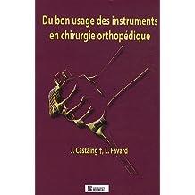 Du Bon Usage des Instruments En Chirurgie Orthopedique 2e Ed.