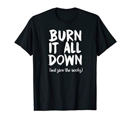 Burn it All Down tee Book Writing Bookish Author t-shirt