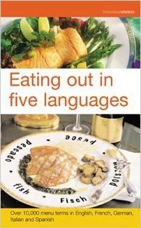 Free ebooks downloading pdf format Eating Out in Five Languages: Over 10,000 Menu Terms in English, French, German, Italian, Spanish (English, French and German Edition) 0747569770 (Littérature Française) DJVU