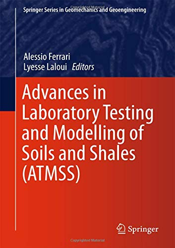 Advances in Laboratory Testing and Modelling of Soils and Shales (ATMSS) (Springer Series in Geomechanics and Geoenginee