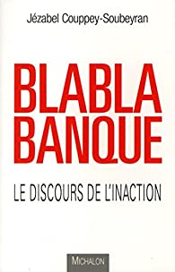 Blablabanque - Le discours de l'inaction par Jézabel Couppey-Soubeyran