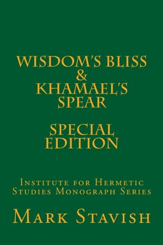 Wisdom's Bliss - Developing Compassion in Western Esotericism & Khamael's Spear: IHS Monograph Series (Volume 7) ()