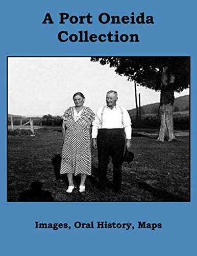 A Port Oneida Collection: Images, Oral History, Maps ()