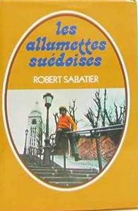 Les allumettes suédoises - Trois sucettes à la menthe - Les noisettes sauvages par Robert Sabatier