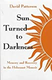 Sun Turned to Darkness : Memory and Recovery in the Holocaust Memoir, Patterson, David, 0815605307