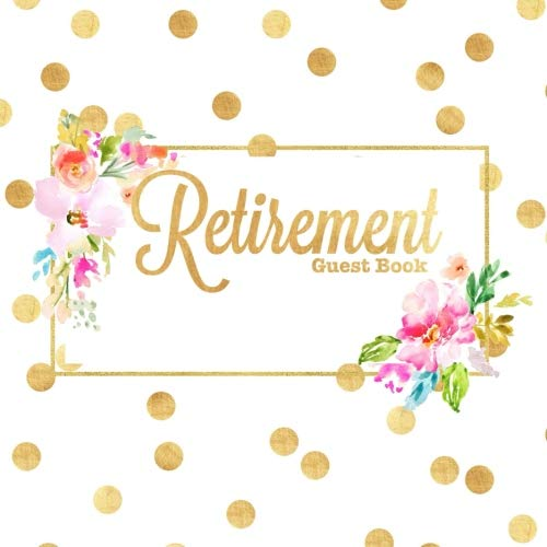 Retirement Guest Book: Message Book, Keepsake Memory Book, Best Wishes For Family and Friends to Write In, Ruled And Unlined Pages For Pictures And ... Paperback (Retirement Gifts) (Volume 8)]()