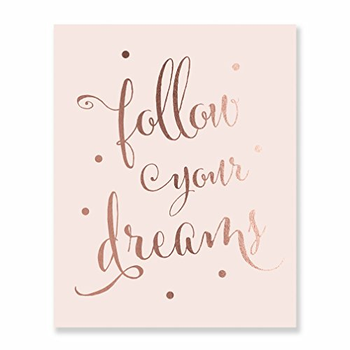 Follow Your Dreams Rose Gold Foil on Blush Pink Matte Paper Decor Wall Art Print Inspirational Motivational Quote Metallic Poster 8 inches x 10 inches C45