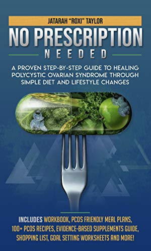 No Prescription Needed  A Proven Step-By-Step Guide To Healing Polycystic Ovarian Syndrome Through Simple Diet And Lifestyle Changes by [Taylor, Jatarah]
