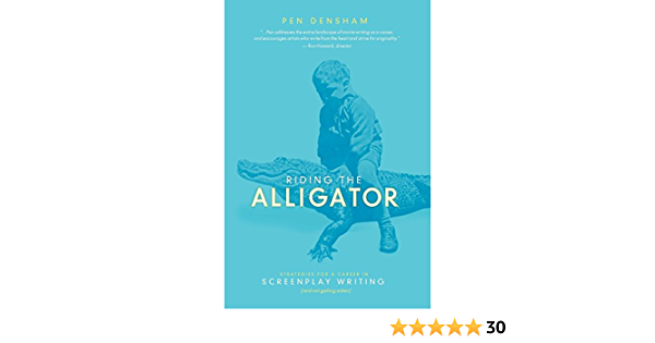 Riding the Alligator: Strategies for a Career in Screenplay ...