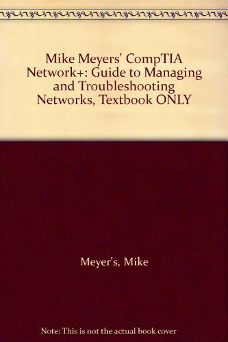 Mike Meyers' CompTIA Network+: Guide to Managing and Troubleshooting Networks, Textbook ONLY
