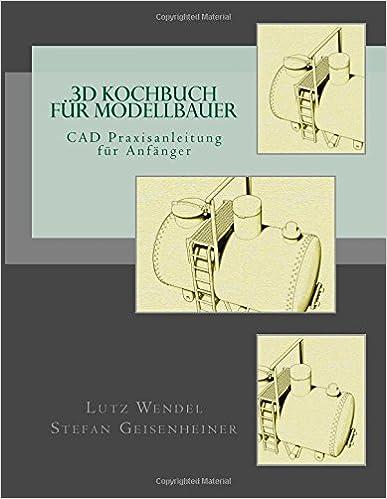 Book CAD Praxisanleitung für Anfänger: 3D Kochbuch für Modellbauer: Volume 1