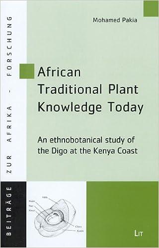 African Traditional Plant Knowledge Today: An ethnobotanical study of the Digo at the Kenya Coast (Beitrage zur Afrikaforschung)