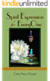 Spirit Expression For EveryOne, A Guide For Living A Soul-Driven Life Volume 1