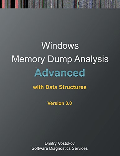 Advanced Windows Memory Dump Analysis with Data Structures: Training Course Transcript and Windbg Practice Exercises with Notes, Third Edition (Memory Dump Analysis)