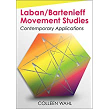 Laban/Bartenieff Movement Studies: Contemporary Applications