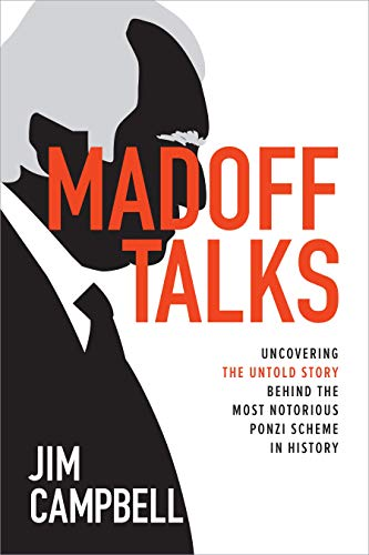 Book Cover: Madoff Talks: Uncovering the Untold Story Behind the Most Notorious Ponzi Scheme in History